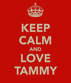 KEEP CALM AND LOVE TAMMY
