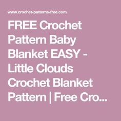 FREE Crochet Pattern Baby Blanket EASY - Little Clouds Crochet Blanket Pattern | Free Crochet Patterns and Designs by LisaAuch