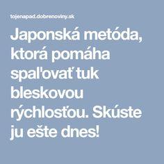 Japonská metóda, ktorá pomáha spaľovať tuk bleskovou rýchlosťou. Skúste ju ešte dnes! Health Fitness, Body Exercises, Protein, Beauty, Diet, Psychology, Beauty Illustration, Fitness, Health And Fitness