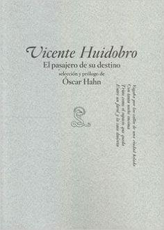 El pasajero de su destino / Vicente Huidobro ; selección y prólogo de Óscar Hahn…