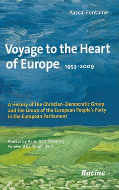 Voyage to the heart of Europe 1953-2009 : a history of the Christian-Democratic Group and the Group of the European People's Party in the European Parliament / Pascal Fontaine ; preface by Dr Hans-Gert Pöttering ; foreword by Joseph Daul. -  Brussels : Racine, D.L. 2009