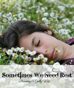 Sometimes we simply need to rest. Yet at some point we have decided that if we require rest that we are weak.