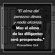 """Proverbios 26:13-16 """"Dice el perezoso: El león está en el camino; El león está en las calles. Como la puerta gira sobre sus quicios, Así el perezoso se vuelve en su cama. Mete el perezoso su mano e…"""