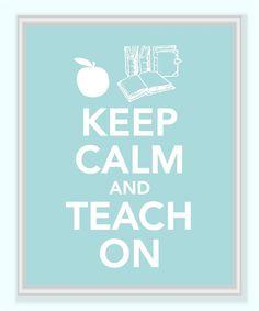 Keep Calm and Teach On!!! LOOOVE!
