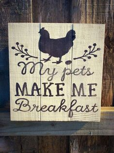 Chicken Coop - My pets make me breakfast Chicken Sign Chicken Coop Chicken Building a chicken coop does not have to be tricky nor does it have to set you back a ton of scratch.