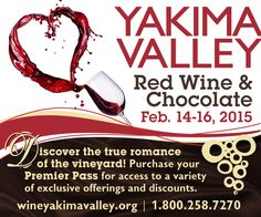Feb 14 -16, 2015 Red Wine & Chocolate Wine Yakima Valley Yakima through Tri-Cities 509 965 5201 wineyakimavalley2@msn.com  Visit the more than 50 wineries in the Yakima Valley Wine country during this annual Red Wine & Chocolate event.    Each winery pairs sumptuous chocolate desserts with their own remarkable red wines.                                                      Wineries from Yakima, Zillah, Prosser and Hours are typically 10am-5pm.  #YakimaValley #WAwine #Chocolate #Travel