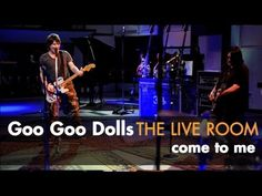"Goo Goo Dolls ""Come To Me"" captured in The Live Room. I really love the Goo Goo Dolls. There lyrics are so interesting and I love their punk rock sound."