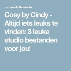 Cosy by Cindy - Altijd iets leuks te vinden: 3 leuke studio bestanden voor jou!