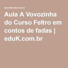 Aula A Vovozinha do Curso Feltro em contos de fadas | eduK.com.br