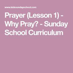 Prayer (Lesson 1) - Why Pray? - Sunday School Curriculum