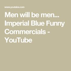 Men will be men... Imperial Blue Funny Commercials - YouTube
