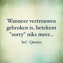 Wanneer vertrouwen gebroken is, betekent 'sorry' niks meer....