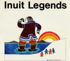 Inuit Legends/ Leoni Kappi/ Northwest Territories: Department of Education, 1977. Illustrator: Germaine Arnaktauyok