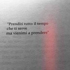 Book Quotes, Words Quotes, Sayings, Love Phrases, Love Words, Italian Love Quotes, Italian Phrases, Tumblr Quotes, Sentences