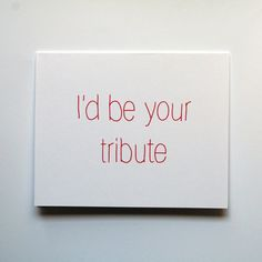 Id be your tribute -- Hunger Games card.