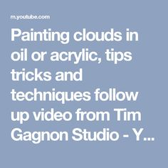 Painting clouds in oil or acrylic, tips tricks and techniques follow up video from Tim Gagnon Studio - YouTube