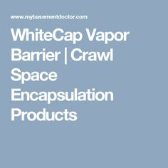 WhiteCap Vapor Barrier | Crawl Space Encapsulation Products