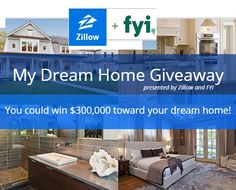 Enter THE ZILLOW & FYI TV MY DREAM HOME GIVEAWAY and you could win $300,000 toward your dream home! Build your dream home collage and enter today!