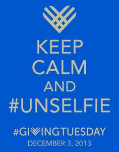 December 3, 2013 is #GivingTuesday,  reminding us to give back, be generous, volunteer for a local charity or donate to a cause.  This year, pick a cause, do an unselfish act and share photos saying what you did to give back!  Remember to include  the hashtags #UNselfie and #GivingTuesday!