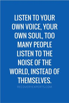 Listen to your own voice, your own soul, too many people listen to the noise of the world, instead of themselves.  #quote #quotes #cite #citation #citations #wisequotes #word #words #wisewords #saying #proverb