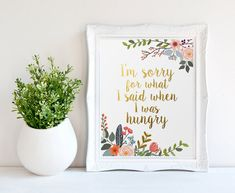 ♥ Kitchen Print, Im Sorry for What I Said When I Was Hungry, Gold Letter Print ♥ ♥♥ DISCOUNT INFORMATION, SEE THE STORES HOME PAGE ♥♥ http://www.printablebeautyart.etsy.com Design by Irene Grape of Printable Beauty Art. The same quote in other designs you can choose on this page: http://etsy.me/2oxGjBw THIS LISTING IS FOR AN INSTANT DOWNLOAD of both the PDF and JPEG files of this artwork. Instant download print ready digital file: RBG color range 3 JPG, 2 PDF fil...