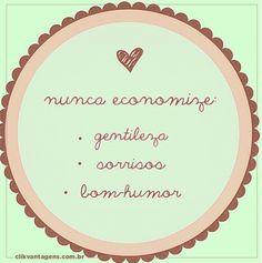Não economize e será um bom dia! #Sorrisos   #gentileza   #Bomhumor