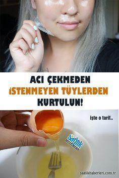 Ağrı olmadan kalıcı yüz tüylerden kurtulun! Malzemeler: - 1 yemek kaşığı un - 1 çay kaşığı şeker - 1 yumurta Hazırlanışı: Tutkal kıvamında bir macun elde edene