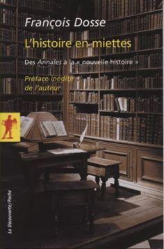"""L'histoire en miettes : des Annales à la """"nouvelle histoire"""" / François Dosse ; préface inédite de l'auteur - Paris : La Decouverte, cop. 2010"""