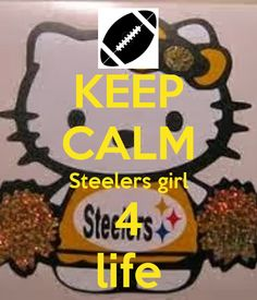 steelers+girls | KEEP CALM Steelers girl 4 life