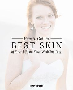 How to Get the Best Skin of Your Life For Your Wedding Day