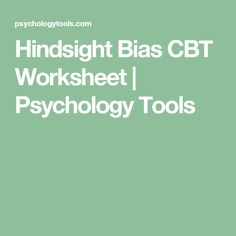 Hindsight Bias CBT Worksheet | Psychology Tools