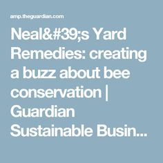 Neal's Yard Remedies: creating a buzz about bee conservation | Guardian Sustainable Business | The Guardian
