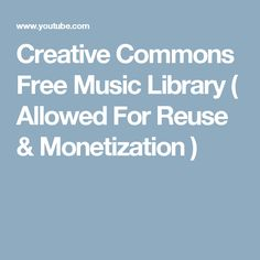 Creative Commons Free Music Library ( Allowed For Reuse & Monetization )