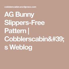 AG Bunny Slippers-Free Pattern | Cobblerscabin's Weblog