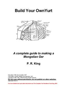 Build Your OwnYurt  A complete guide to making a Mongolian Ger P. R. King  First edition 1995, Second edition 1997 Third e...