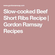 Slow-cooked Beef Short Ribs Recipe | Gordon Ramsay Recipes