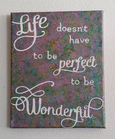 Life doesn't have to be perfect to be wonderful by MadeByMicky
