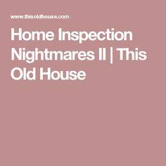 Home Inspection Nightmares II | This Old House