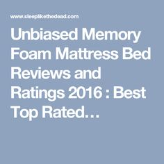 Unbiased Memory Foam Mattress Bed Reviews and Ratings 2016 : Best Top Rated…