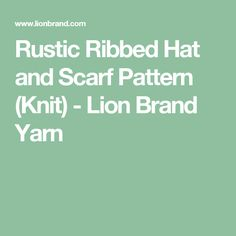 Rustic Ribbed Hat and Scarf Pattern (Knit) - Lion Brand Yarn