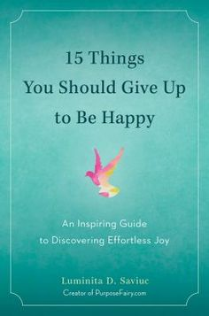 "A simple and counterintuitive approach to finding true joy. When PurposeFairy.com founder Luminita Saviuc posted her simple list of things to let go of in order to be happy, she had no idea that it would go viral, shared more than one million times and counting, and be called ""the most viral self-development article in the history of the internet."