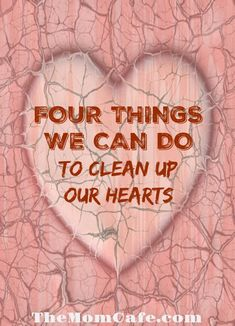 Four Things We Can Do To Clean Up Our Hearts In 2018