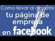 Como Llevar al Desastre tu Página de Empresa en Facebook - YouTube