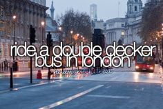 """ Ride a double decker bus in London. """
