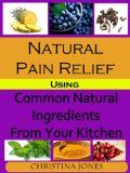 Natural Pain Relief Using Common Natural Ingredients in Your Kitchen - http://www.painlessdiet.com/natural-pain-relief-using-common-natural-ingredients-in-your-kitchen/