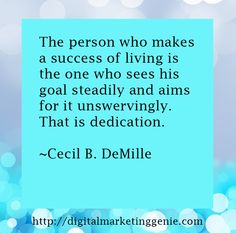 """The person who makes a success of living is the one who sees his goal steadily and aims for it unswervingly. That is dedication."" ― Cecil B. Digital Marketing Quotes, The One, Success, Social Media, Goals, How To Make, Blog, Blogging, Social Networks"
