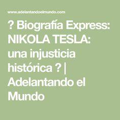 ✩ Biografía Express: NIKOLA TESLA: una injusticia histórica ✩   Adelantando el Mundo