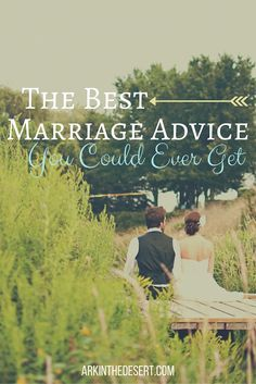 The BEST marriage advice ANYONE could give you. I mean it. I can't think of anything better. I know I got lots worse.