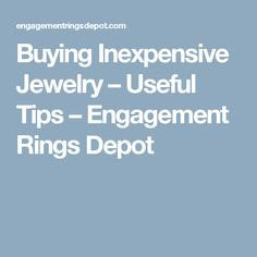 Buying Inexpensive Jewelry – Useful Tips – Engagement Rings Depot