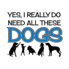 Awesome 'Need+All+These+Dogs' design on TeePublic!